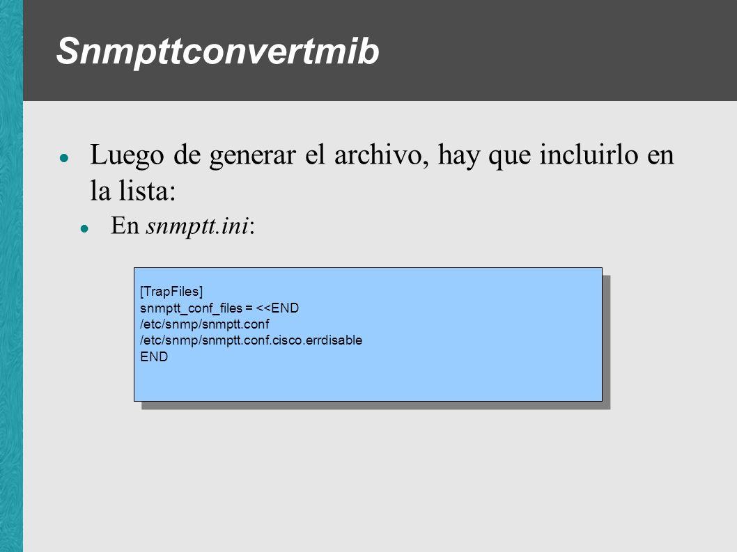 Snmpttconvertmib Luego de generar el archivo, hay que incluirlo en la lista: En snmptt.ini: [TrapFiles]